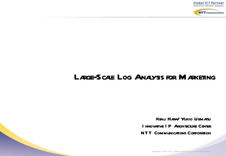 Large-Scale Log Analysis for Marketing   Copyright  ©  2011 NTT Communications Co., Ltd. All Rights Reserved. Kenji Hara/ ...