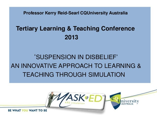 NTLT 2013 - Kerry Reid-Searl - 'SUSPENSION IN DISBELIEF' AN INNOVATIVE APPROACH TO LEARNING & TEACHING THROUGH SIMULATION