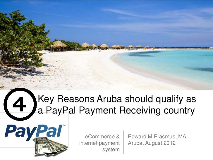 Key Reasons Aruba should qualify asa PayPal Payment Receiving country            eCommerce &     Edward M Erasmus, MA     ...