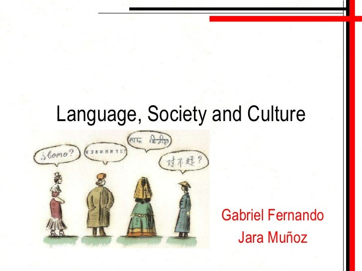 language and society The phd program in curriculum and instruction with an emphasis in language, culture and society brings faculty and students together for theoretically and methodologically rigorous studies and research in social, cultural and placed-based education practices and pedagogies the work is frequently.