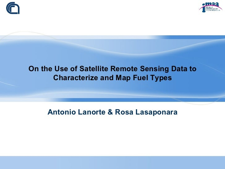 On the Use of Satellite Remote Sensing Data to Characterize and Map Fuel Types Antonio Lanorte & Rosa Lasaponara