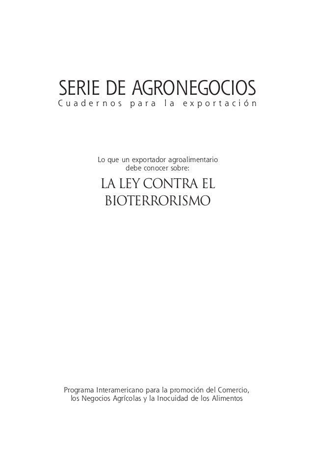 Lo que un exportador agroalimentario debe conocer sobre: LA LEY CONTRA EL BIOTERRORISMO Programa Interamericano para la pr...