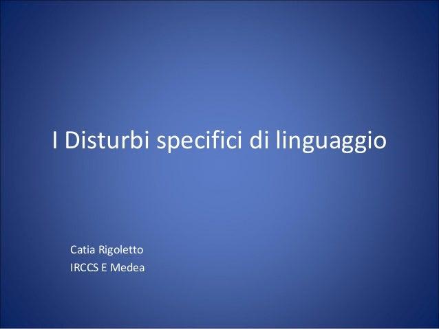 I Disturbi specifici di linguaggio  Catia Rigoletto IRCCS E Medea