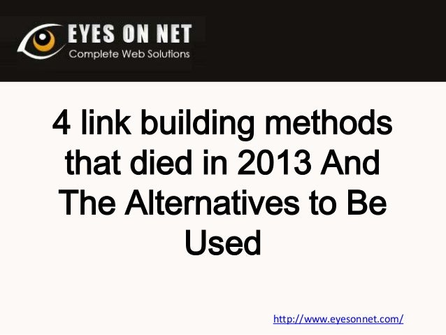 4 link building methods that died in 2013 And The Alternatives to Be Used http://www.eyesonnet.com/