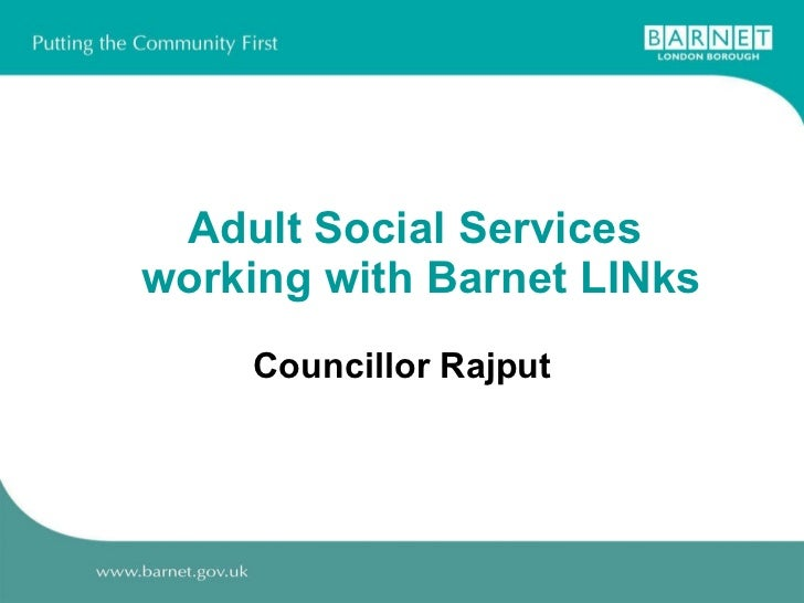 Adult Social Services  working with Barnet LINks Councillor Rajput