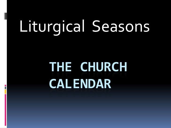 Liturgical Seasons    THE CHURCH    CALENDAR