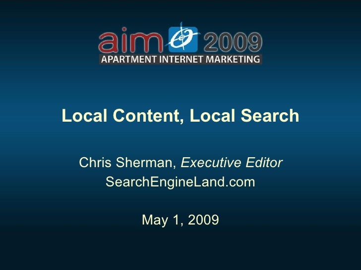 """Local Content, Local Search""  - Chris Sherman (SearchEngineLand.com) 2009 AIM Conference"