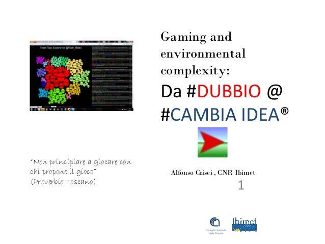 """Gaming and environmental complexity: Da #DUBBIO @ #CAMBIA IDEA® 1 Alfonso Crisci , CNR Ibimet """"Non principiare a giocare c..."""