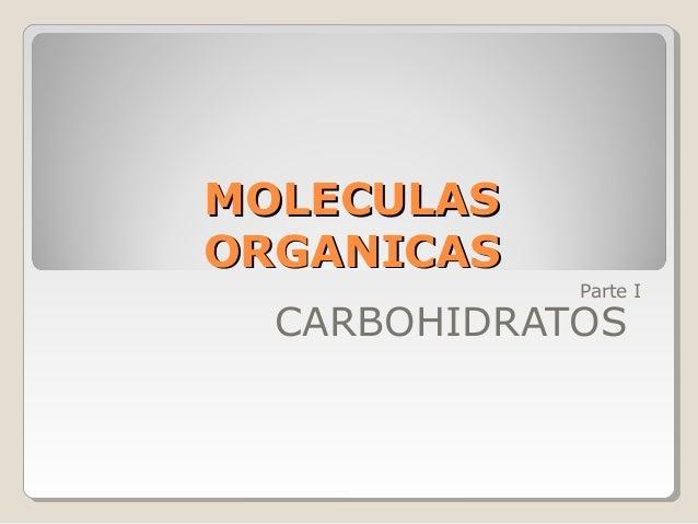MOLECULASMOLECULAS ORGANICASORGANICAS Parte I CARBOHIDRATOS