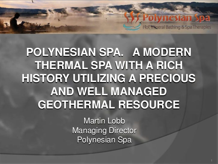 POLYNESIAN SPA. A MODERN  THERMAL SPA WITH A RICHHISTORY UTILIZING A PRECIOUS     AND WELL MANAGED   GEOTHERMAL RESOURCE  ...