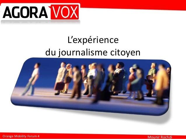 Mounir RochdiOrange Mobility Forum 4L'expériencedu journalisme citoyen