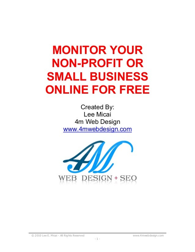 © 2010 Lee E. Micai - All Rights Reserved www.4mwebdesign.com - 1 - MONITOR YOUR NON-PROFIT OR SMALL BUSINESS ONLINE FOR F...