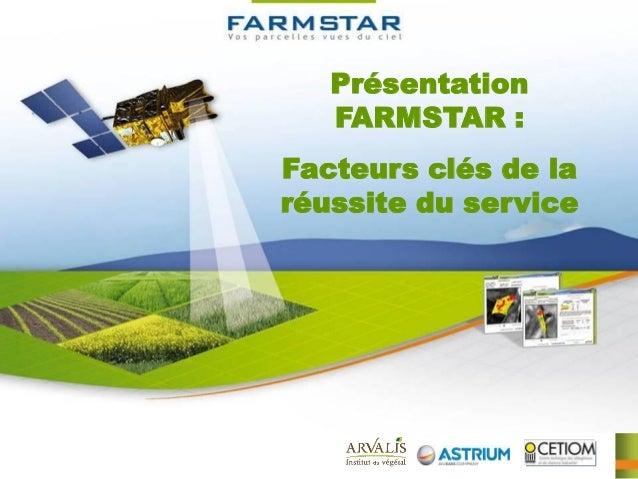 Présentation   FARMSTAR :Facteurs clés de laréussite du service