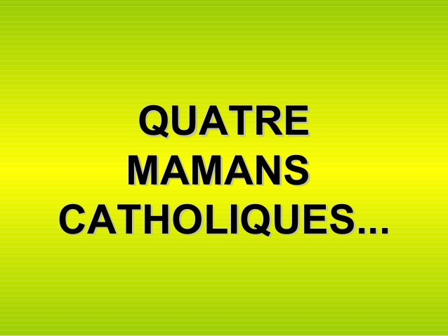 QUATRE  MAMANSCATHOLIQUES...