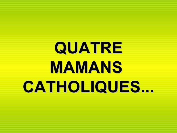 QUATRE MAMANS  CATHOLIQUES...
