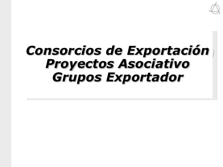 Consorcios de Exportación Proyectos AsociativoGrupos Exportador<br />