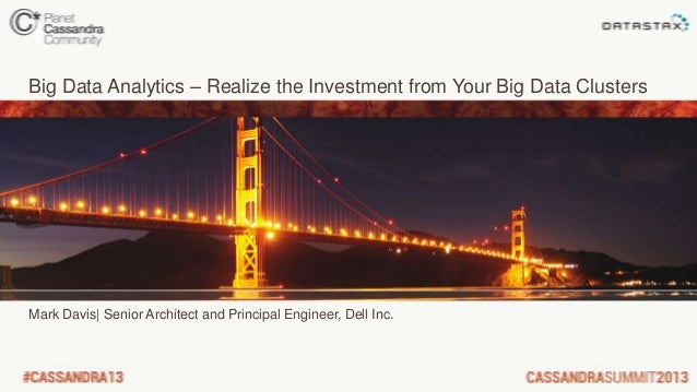 C* Summit 2013: Big Data Analytics – Realize the Investment from Your Big Data Clusters by Mark Davis