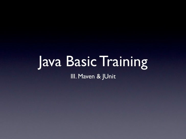 Java Basic Training     III. Maven & JUnit