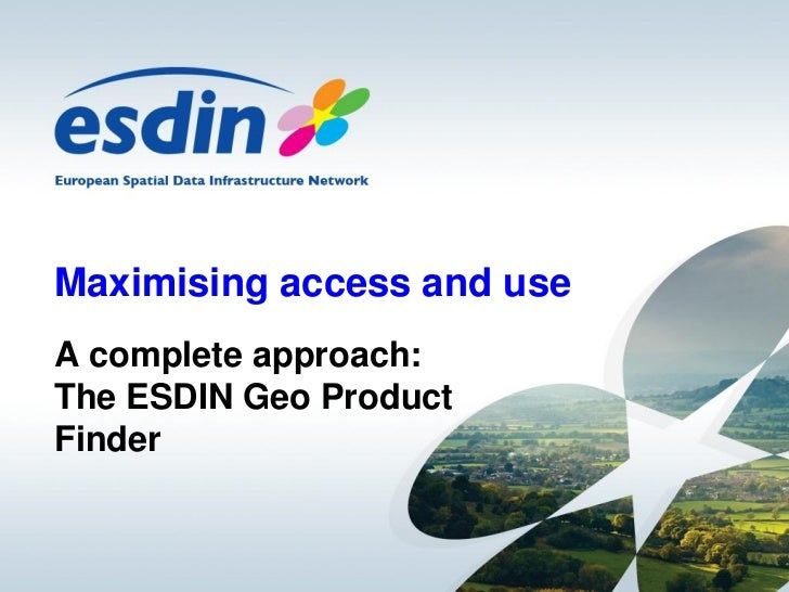 Maximising access and useA complete approach:The ESDIN Geo ProductFinder