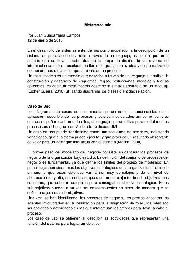 MetamodeladoPor Juan Guadarrama Campos12 de enero de 2013En el desarrollo de sistemas entendemos como modelado a la descri...