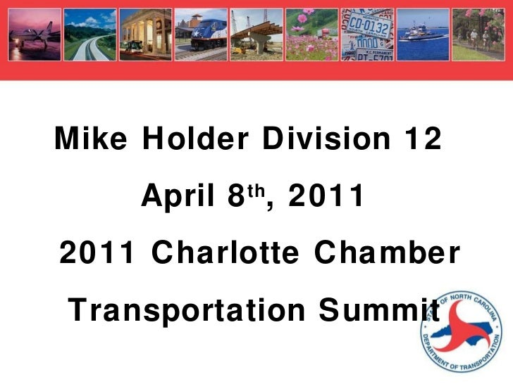 Mike Holder Division 12  April 8 th , 2011 2011 Charlotte Chamber Transportation Summit