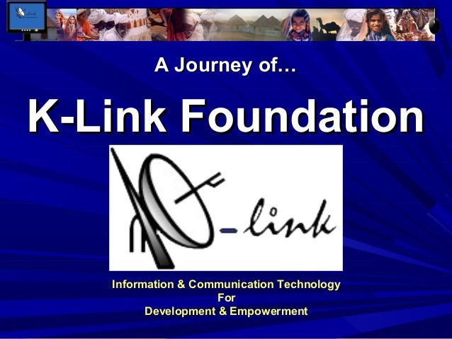 A Journey of…  K-Link Foundation  Information & Communication Technology For Development & Empowerment