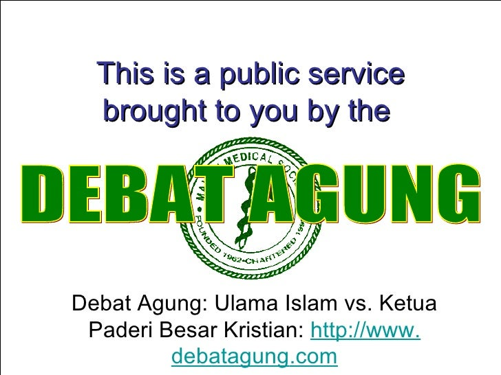 This is a public service               brought to you by the              Debat Agung: Ulama Islam vs. Ketua              ...
