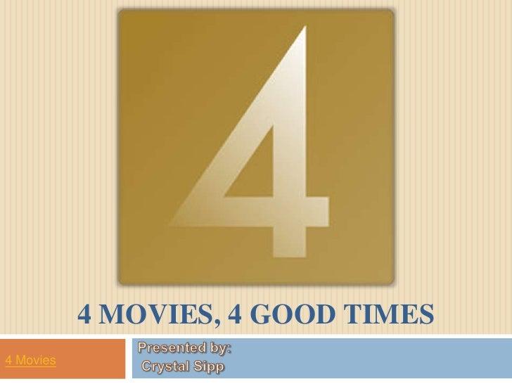 4 MOVIES, 4 GOOD TIMES4 Movies