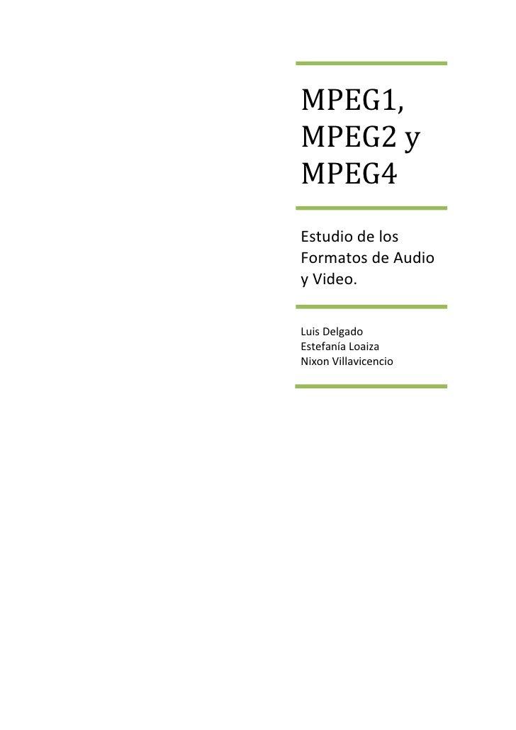 MPEG1,MPEG2 yMPEG4Estudio de losFormatos de Audioy Video.Luis DelgadoEstefanía LoaizaNixon Villavicencio
