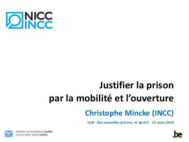 Justifier  la  prison     par  la  mobilité  et  l'ouverture Christophe  Mincke  (INCC)   ULB  -‐...