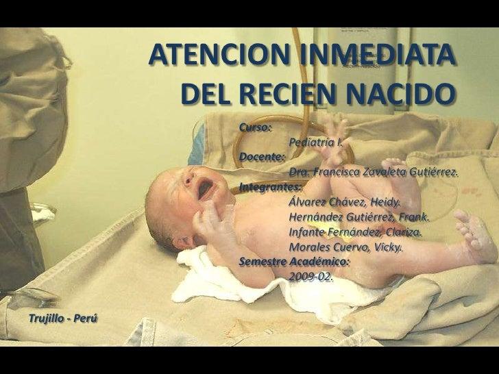 ATENCION INMEDIATA<br />DEL RECIEN NACIDO<br />Curso:<br />Pediatría I.<br />Docente:<br />Dra. Francisca Zavaleta Gutié...