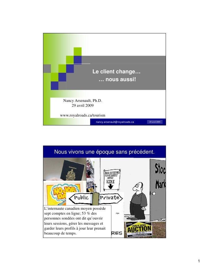 Le client change…                                    … nous aussi!                Nancy Arsenault, Ph.D.                  ...