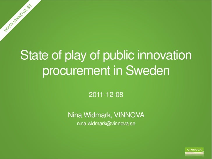 State of play of public innovation    procurement in Sweden               2011-12-08         Nina Widmark, VINNOVA        ...