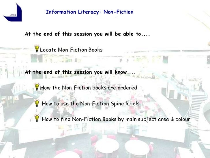 Information Literacy: Non-FictionAt the end of this session you will be able to....      Locate Non-Fiction Books         ...