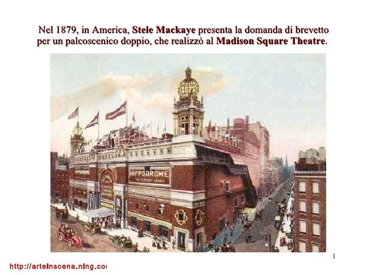Nel 1879, in America,  Stele Mackaye  presenta la domanda di brevetto per un palcoscenico doppio, che realizzò al  Madison...