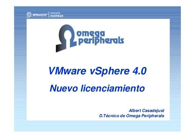 Albert Casadejust D.Técnico de Omega Peripherals VMware vSphere 4.0 Nuevo licenciamiento