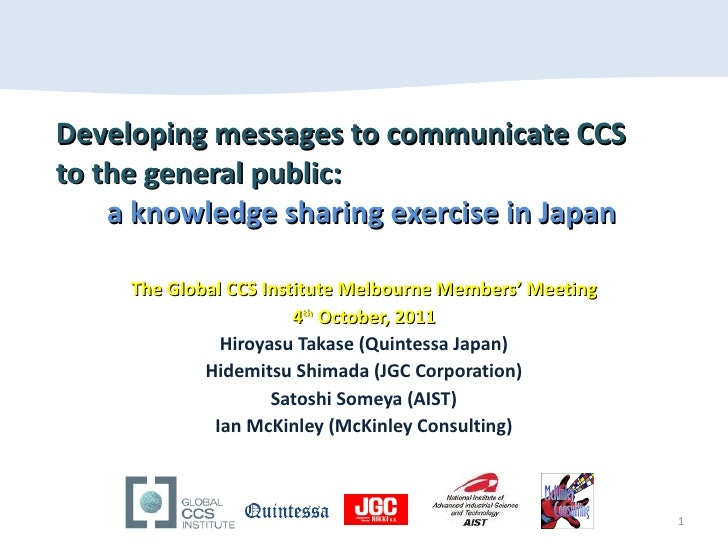 Developing messages to communicate CCS to the general public:    a knowledge sharing exercise in Japan The Global CCS Inst...