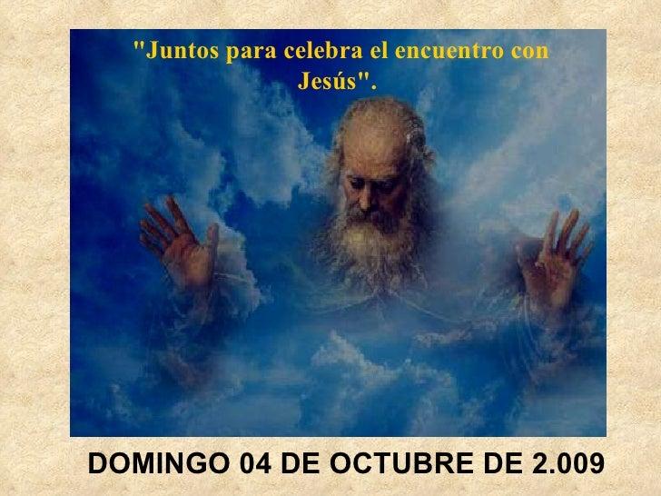 """DOMINGO 04 DE OCTUBRE DE 2.009 """"Juntospara celebrael encuentro con Jesús""""."""