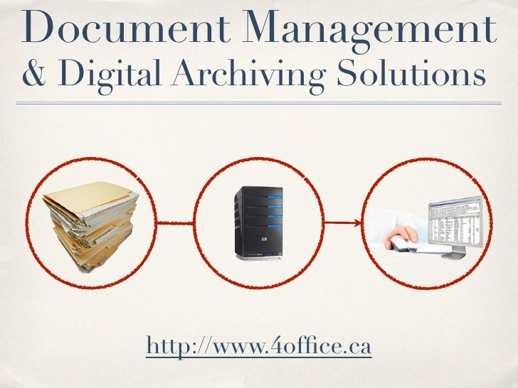 Document Management & Digital Archiving Solutions            http://www.4office.ca