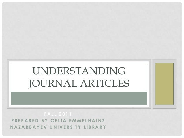 UNDERSTANDING     JOURNAL ARTICLES          FALL 2011PREPARED BY CELIA EMMELHAINZNAZARBAYEV UNIVERSITY LIBRARY