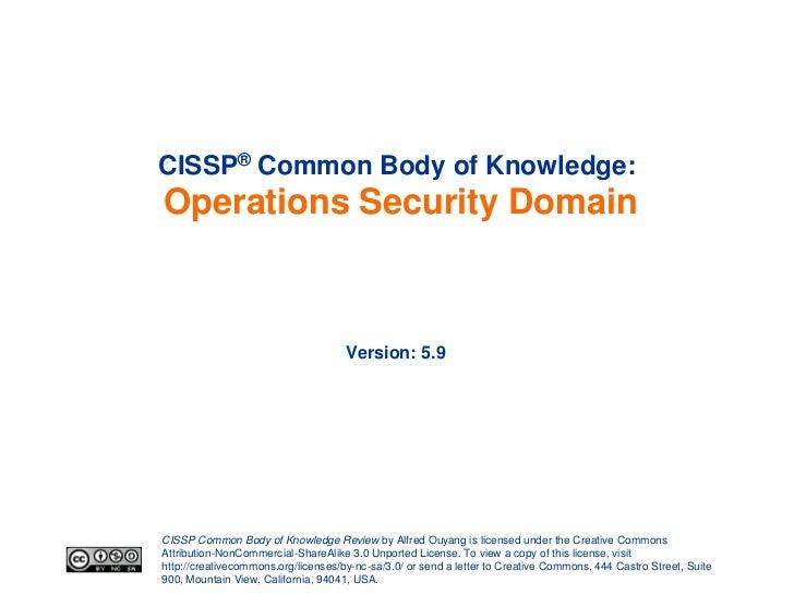 CISSP® Common Body of Knowledge:Operations Security Domain                                     Version: 5.9CISSP Common Bo...