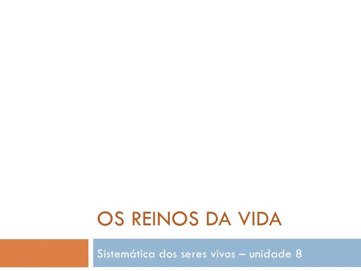 OS REINOS DA VIDA Sistemática dos seres vivos – unidade 8