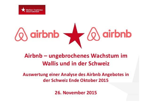 Airbnb – ungebrochenesWachstumim WallisundinderSchweiz AuswertungeinerAnalysedesAirbnb Angebotesin derSchwei...
