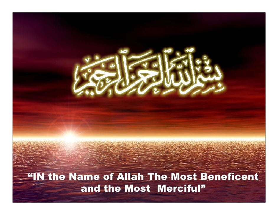 """""""IN the Name of Allah The Most Beneficent          and the Most Merciful"""""""