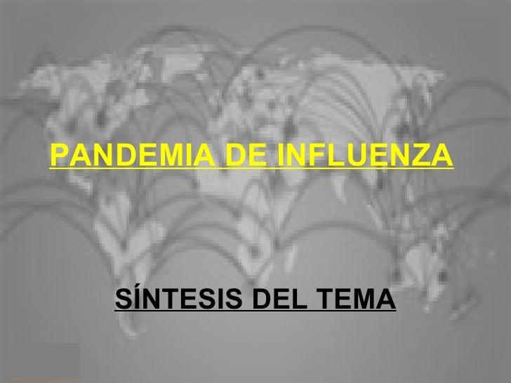 PANDEMIA DE INFLUENZA       SÍNTESIS DEL TEMA