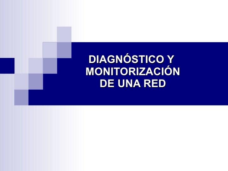 DIAGNÓSTICO Y  MONITORIZACIÓN  DE UNA RED