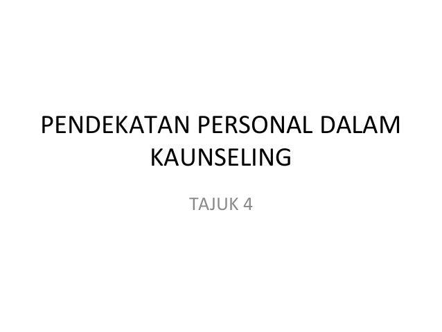 PENDEKATAN PERSONAL DALAM KAUNSELING TAJUK 4
