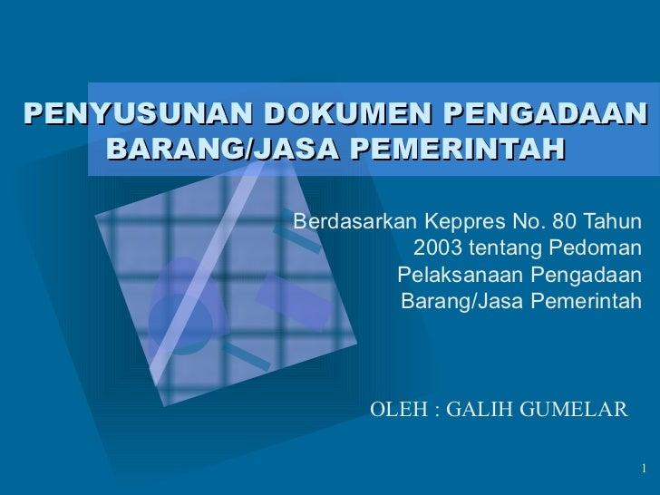PENYUSUNAN DOKUMEN PENGADAAN BARANG/JASA PEMERINTAH Berdasarkan Keppres No. 80 Tahun 2003 tentang Pedoman Pelaksanaan Peng...