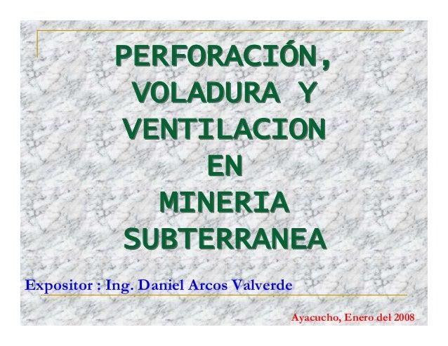PERFORACIÓN, VOLADURA Y VENTILACION EN MINERIA SUBTERRANEA PERFORACIÓN, VOLADURA Y VENTILACION EN MINERIA SUBTERRANEA Expo...