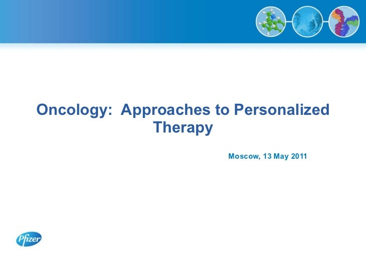 Oncology:  Approaches to Personalized Therapy Moscow, 13 May 2011